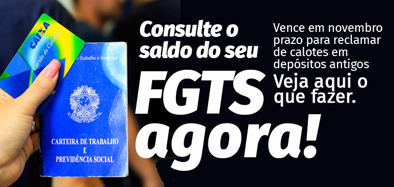 FGTS, urgente: reclamação por falta de depósito anterior a 2014 pode prescrever após 13 de novembro