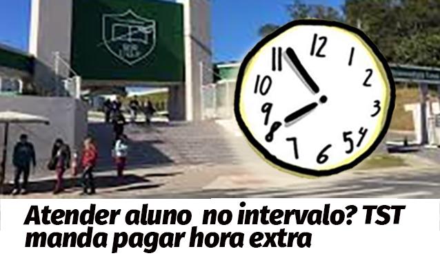 Atendimento de alunos em horário de intervalo deve ser pago como hora extra