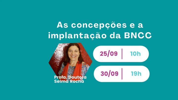 """""""As consequências e a implantação da BNCC"""" com Selma Rocha"""